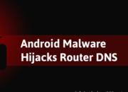 【木马分析】新型Android恶意软件:通过智能手机劫持路由器的DNS